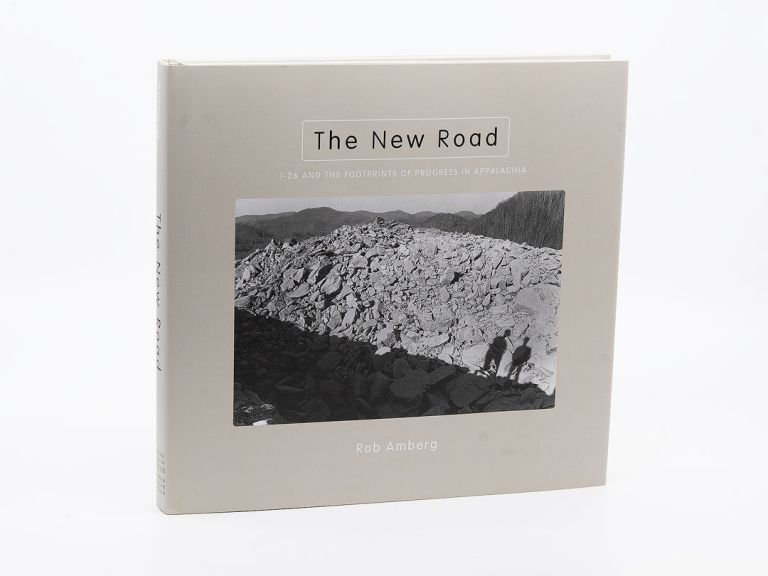 The New Road: I-26 and the Footprints of Progress in Appalachia. ROB AMBERG.