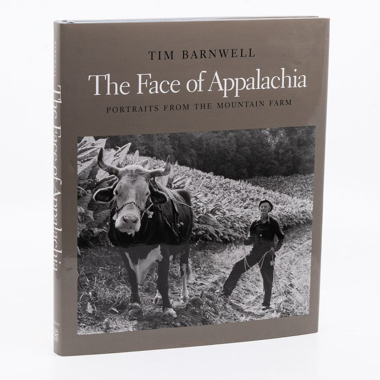 The Face of Appalachia: Portraits From The Mountain Farm. TIM BARNWELL.
