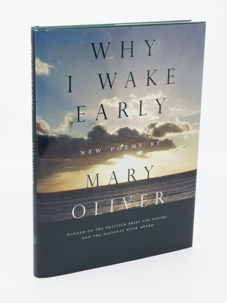 Why I Wake Early; New Poems. MARY OLIVER.