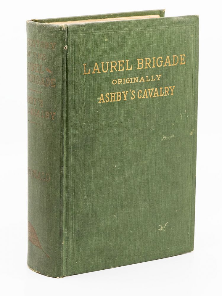 A History of the Laurel Brigade; Originally the Ashby Cavalry of the Army of Northern Virginia and Chew's Battery. WILLIAM N. MCDONALD.
