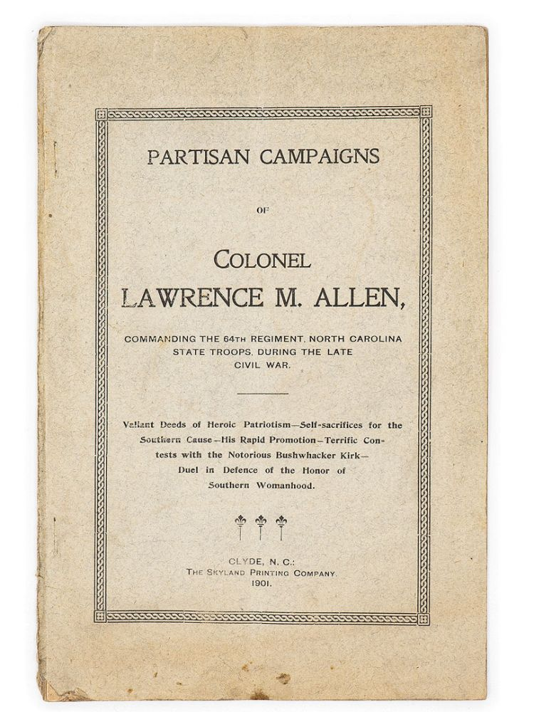 Partisan Campaigns of Colonel Lawrence M. Allen, Commanding the 64th Regiment, North Carolina State Troops, During the Late Civil War. A. P. GASTON.