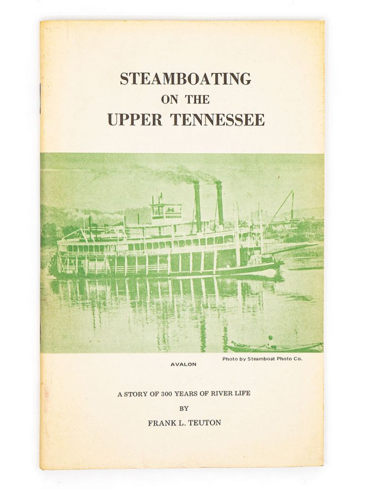 Steamboating on the Upper Tennessee; A Story of 300 Years of River Life. FRANK L. TEUTON.