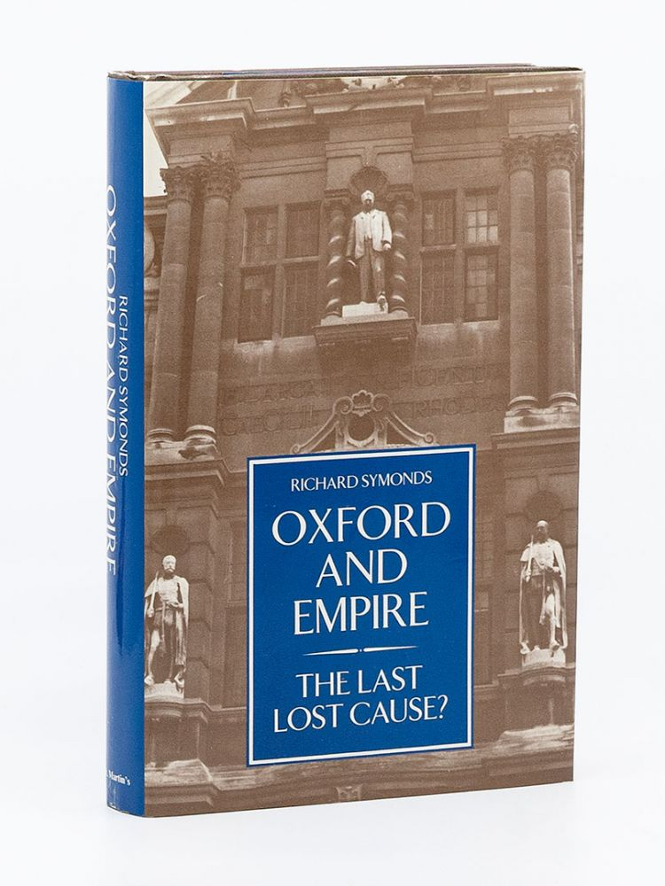 Oxford and Empire: The Last Lost Cause. RICHARD SYMONDS.
