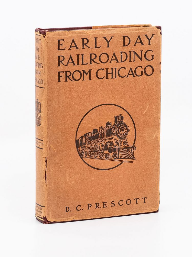 Early Day Railroading from Chicago. D. C. PRESCOTT.
