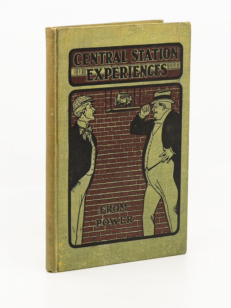 Central Station Experiences; A series of narratives on the trials and tribulations of a steam engineer while learning to run an electric station