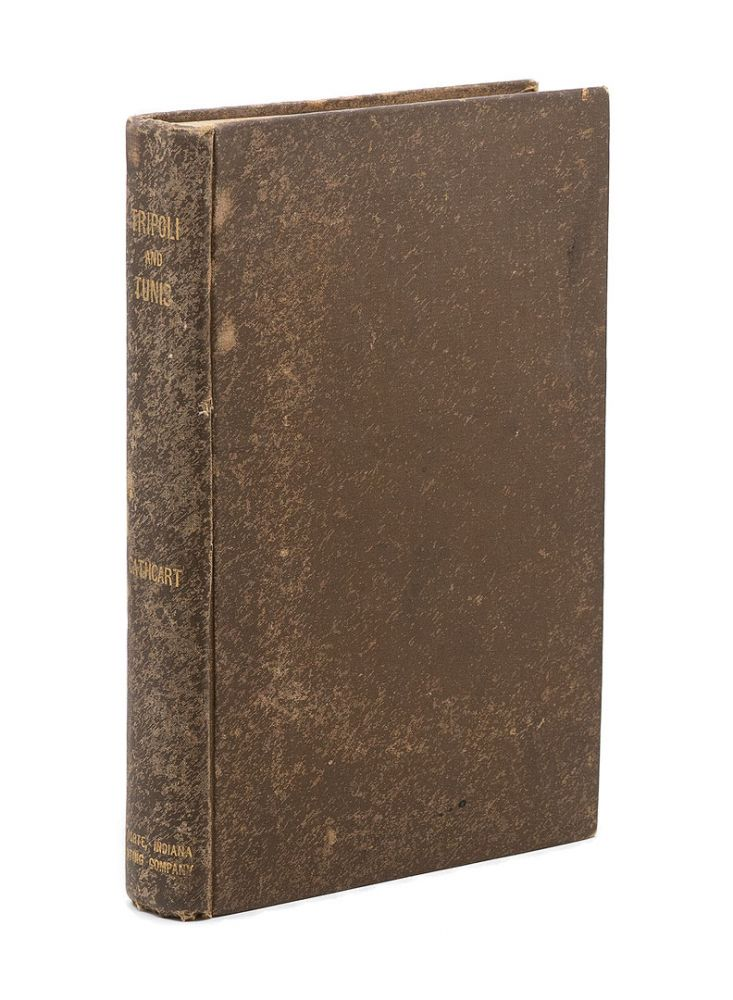 Tripoli. First War with the United States. Inner History. Letter Book and Last Letters from Tunis. JAMES LEANDER CATHCART, J B. CATHCART.