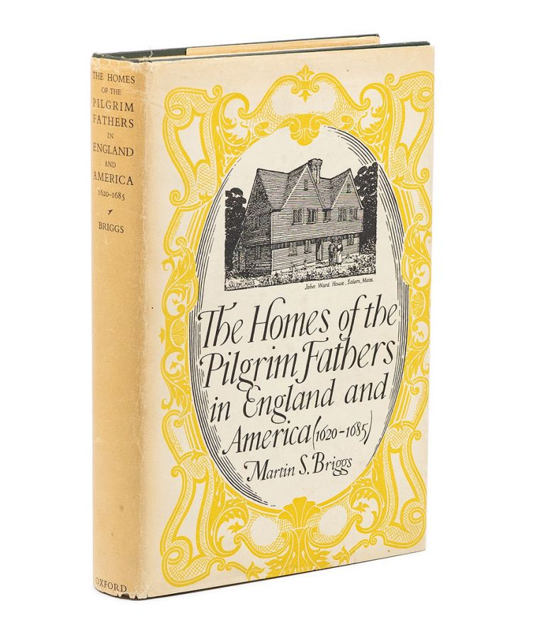 Homes of the Pilgrim Fathers in England and America (1620-1685). MARTIN S. BRIGGS.