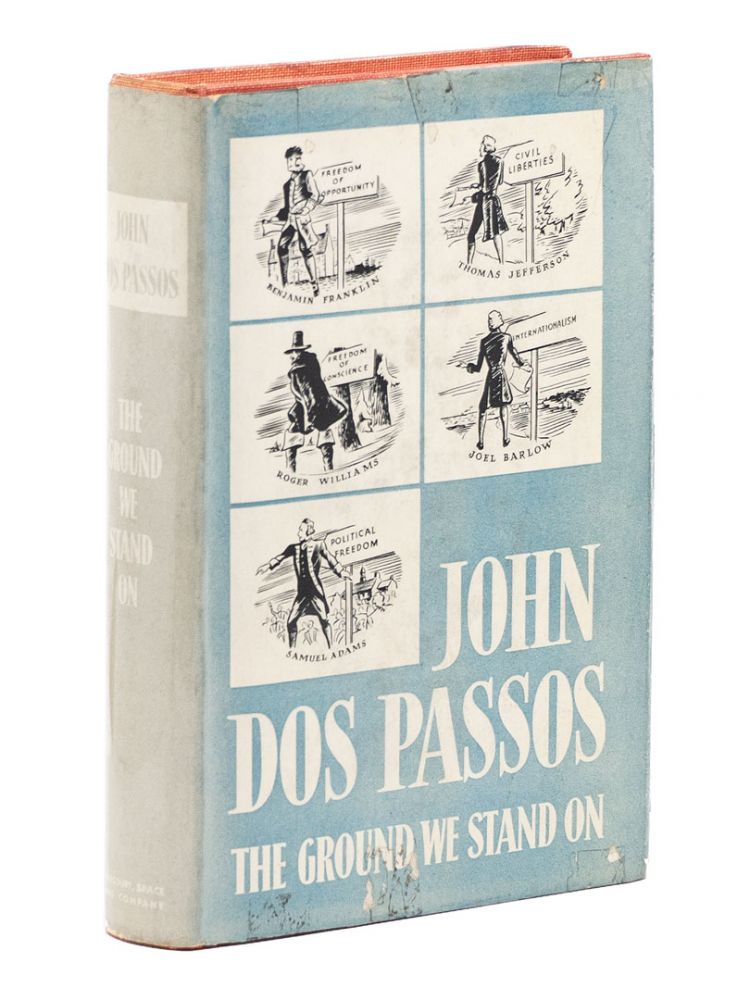 The Ground We Stand On; Some Examples from the History of a Political Creed. JOHN DOS PASSOS.