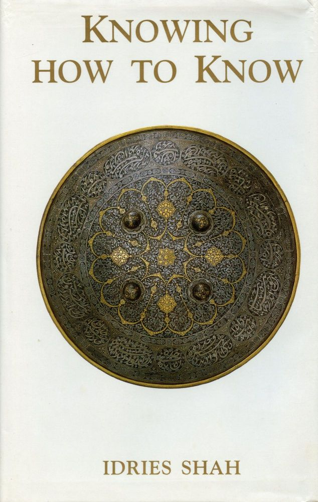 Knowing How to Know: A Practical Philosophy in the Sufi Tradition. IDRIES SHAH.