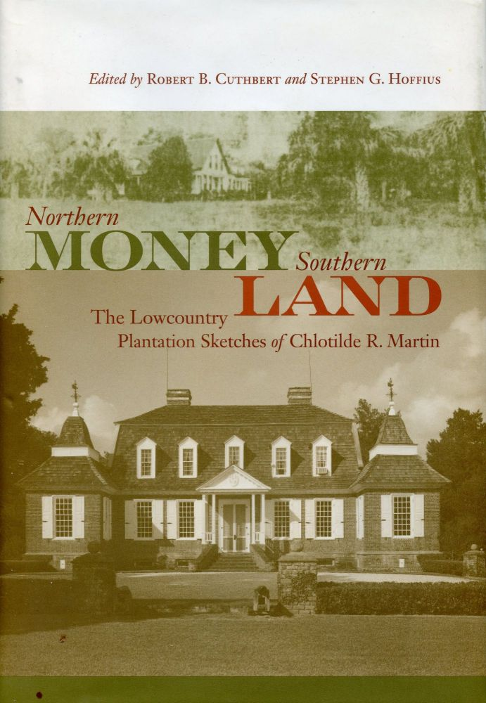 Northern Money Southern Land: The Lowcountry Sketches of Chlotilde R. Martin. CHLOTILDE R. MARTIN, ROBERT B. CUTHBERT, STEPHEN G. HOFFIUS.