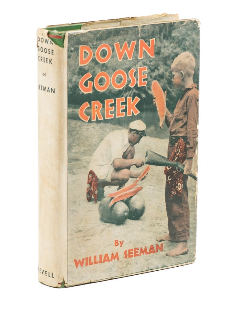 Down Goose Creek; Being a Ten-year-old Boy's Own Account of a Journey by Stream and Swamp from Carolina Foothills to the Sea. WILLIAM SEEMAN.