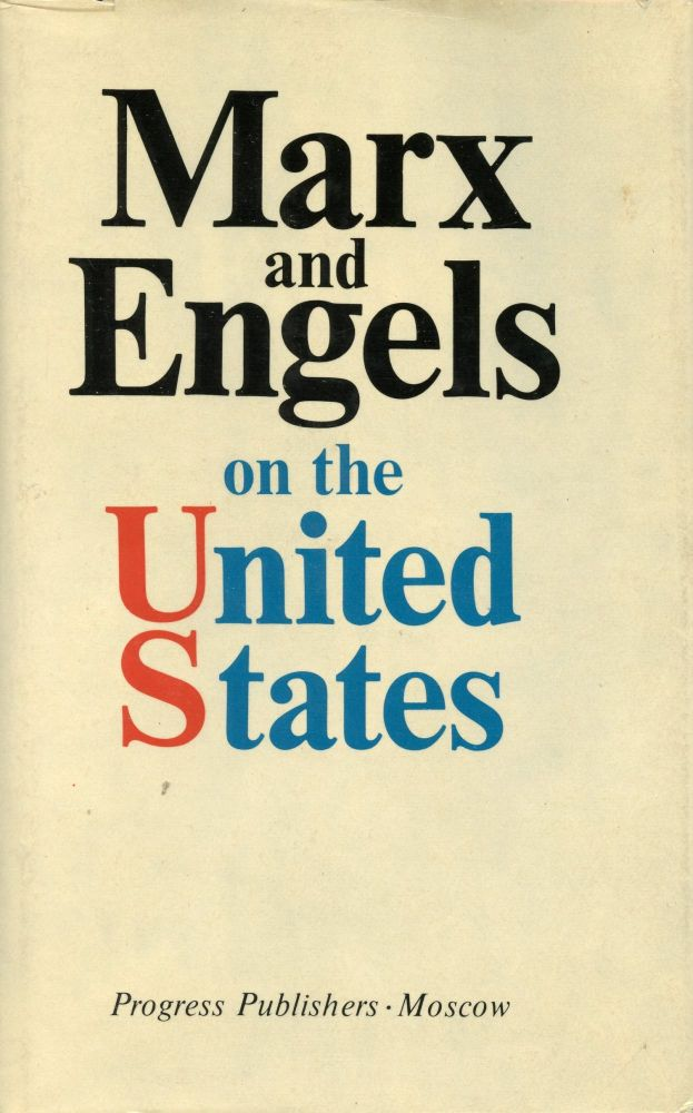 Marx and Engels on the United States. KARL MARX, FREDERICK ENGELS.