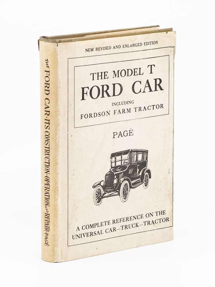 The Model T Ford Car including Fordson Farm Tractor: Construction, Maintenance, Application, Operation, Service and Repair; Also the Most Thorough and Easily Understood Illustrated Instructions on Ford Car and Fordson Tractor Repairing Ever Published etc. VICTOR W. PAGE.