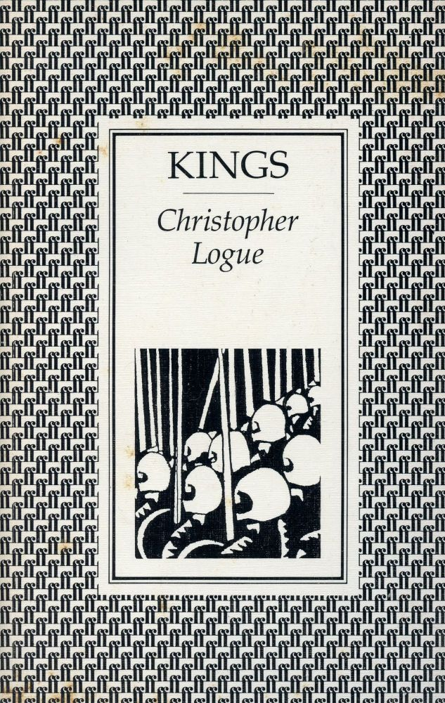 Kings: An Account of Books One and Two of Homer's Iliad. CHRISTOPHER LOGUE.
