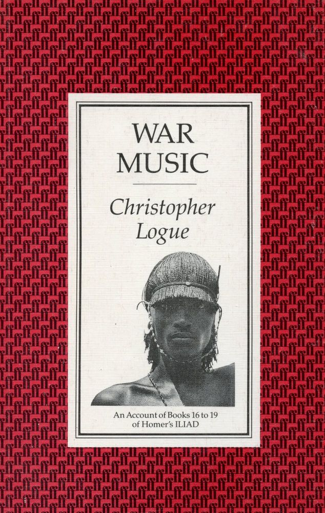 War Music: An Account of Books 16 to 19 of Homer's Iliad. CHRISTOPHER LOGUE.