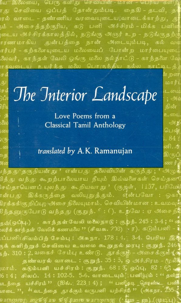 The Interior Landscape: Love Poems from a Classical Tamil Anthology. A. K. RAMANUJAN.