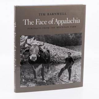 The Face of Appalachia: Portraits From The Mountain Farm. TIM BARNWELL