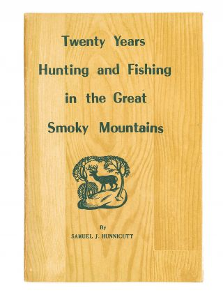 Twenty Years Hunting and Fishing in the Great Smoky Mountains. SAMUEL J. HUNNICUTT