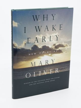 Why I Wake Early; New Poems. MARY OLIVER