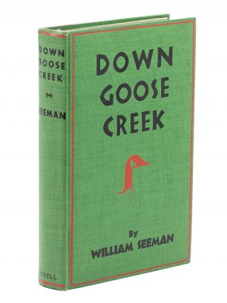 Down Goose Creek; Being a Ten-year-old Boy's Own Account of a Journey by Stream and Swamp from Carolina Foothills to the Sea