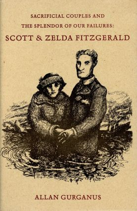 Sacrificial Couples and the Splendor of Their Failures: Scott and Zelda Fitzgerald. ALLAN GURGANUS